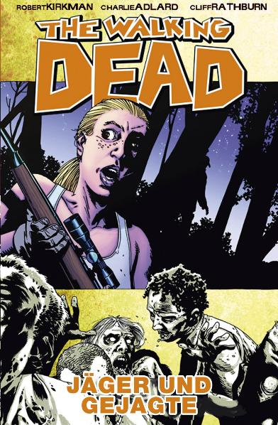 The Walking Dead: Band 11 - Jäger und Gejagte - Robert Kirkman
