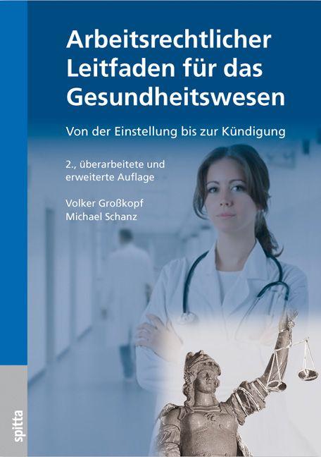Arbeitsrechtlicher Leitfaden für das Gesundheitswesen: Von der Einstellung bis zur Kündigung - Volker Großkopf