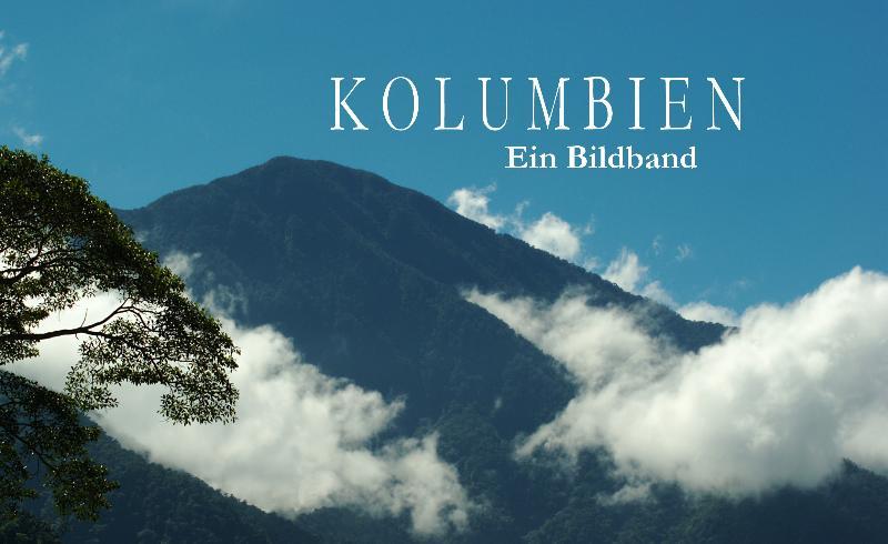 Kolumbien - Ein Bildband - Ralf Benken