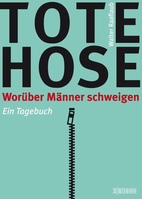 Tote Hose: Worüber Männer schweigen. Ein Tagebuch - Walter Raaflaub
