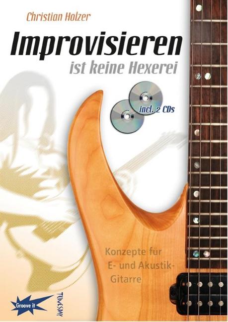Improvisieren ist keine Hexerei - Gitarren-Lehrbuch - Christian Holzer