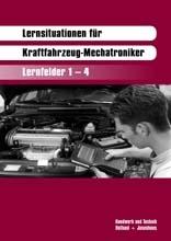 Kraftfahrzeug-Technologie / Lernsituationen für Kraftfahrzeug-Mechatroniker: Lernfelder 1-4 - Harald Ehrhardt
