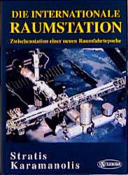 Die Internationale Raumstation. Zwischenstation einer neuen Raumfahrtepoche - Stratis Karamanolis