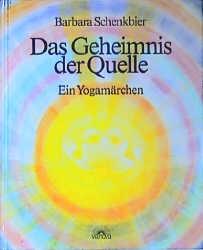 Das Geheimnis der Quelle. Ein Yogamärchen - Barbara Schenkbier