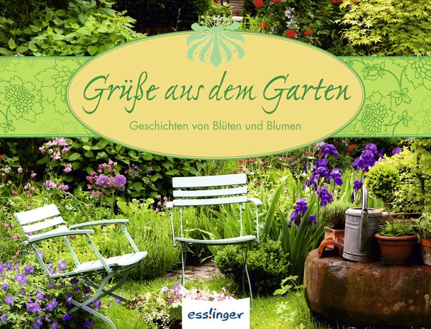 Grüße aus dem Garten: Geschichten von Blüten un...