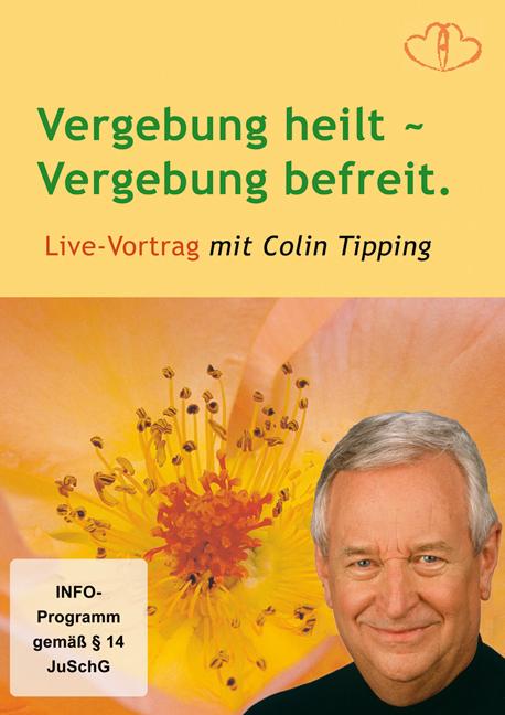Vergebung heilt - Vergebung befreit - Colin C. Tipping