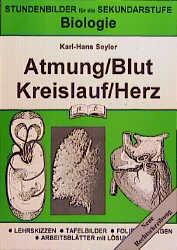 Biologie, Atmung, Blut, Kreislauf, Herz: Lehrskizzen - Tafelbilder - Folienvorlagen - Arbeitsblätter mit Lösungen - Karl