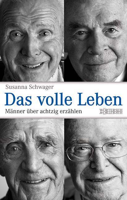 Das volle Leben: Männer über achtzig erzählen - Susanna Schwager