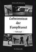 Geheimnisse der Kampfkunst. Fußkampf - Andreas ...