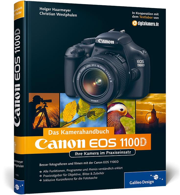 Canon EOS 1100D - Das Kamerahandbuch: Ihre Kamera im Praxiseinsatz - Holger Haarmeyer