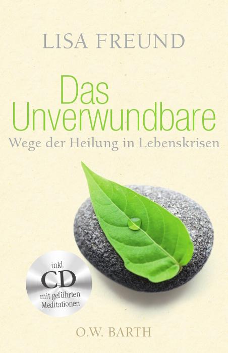 Das Unverwundbare: Wege der Heilung in Lebenskrisen - Lisa Freund [Taschenbuch, inkl. CD]