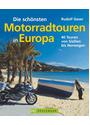 Die schönsten Motorradtouren in Europa: 40 Touren von Sizilien bis Norwegen - Rudolf Geser