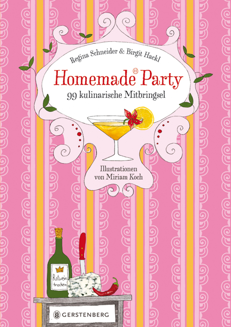 Homemade Party: 99 kulinarische Mitbringsel - R...