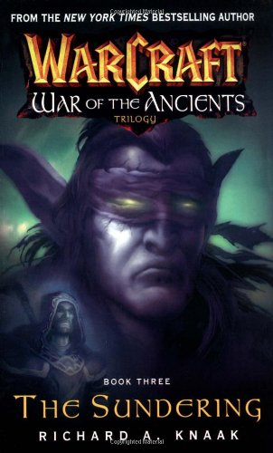 Warcraft: War of the Ancients #3: The Sundering: War of the Ancients Book 3: The Sundering Bk. 3 - Richard A. Knaak