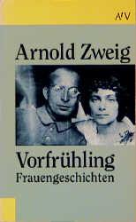 Vorfrühling. Frauengeschichten. - Arnold Zweig