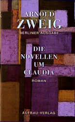 Berliner Ausgabe, Bd.1, Die Novellen um Claudia: Bd I/1 - Arnold Zweig
