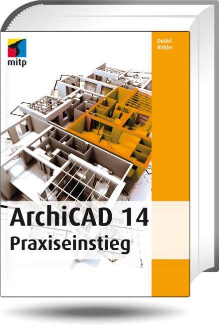 ArchiCAD 14: Praxiseinstieg - Detlef Ridder