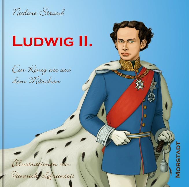 Ludwig II: Ein König wie aus dem Märchen - Nadine Strauß