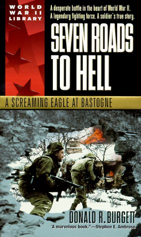 Seven Roads to Hell: A Screaming Eagle at Bastogne - Donald R. Burgett