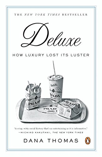 Deluxe: How Luxury Lost Its Luster - Dana Thomas