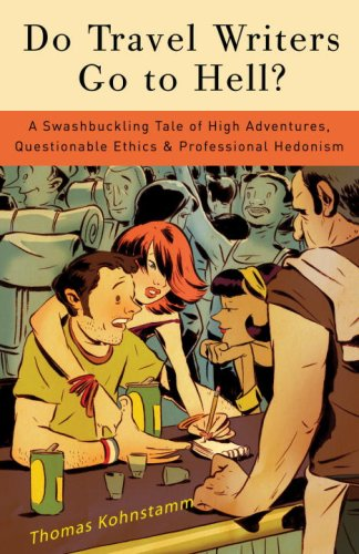 Do Travel Writers Go to Hell?: A Swashbuckling Tale of High Adventures, Questionable Ethics, & Professional Hedonism - Thomas Kohnstamm