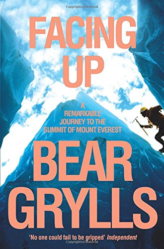 Facing Up: A Remarkable Journey to the Summit of Everest - Bear Grylls