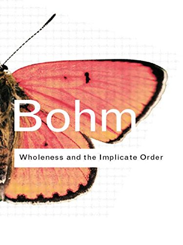 Wholeness and the Implicate Order (Routledge Classics) - David Bohm