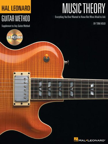 Music Theory for Guitarists: Everything You Ever Wanted to Know But Were Afraid to Ask - Tom Kolb