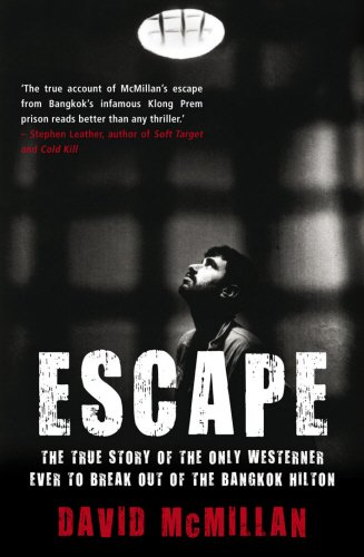 Escape: The True Story of the Only Westerner Ever to Break Out of the Bangkok Hilton - David McMillan