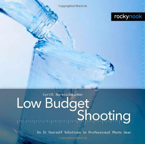 Low Budget Shooting: Do It Yourself Solutions t...