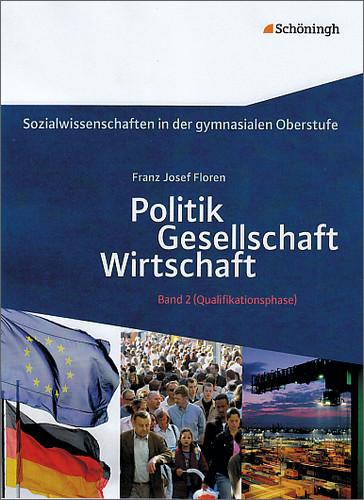 Sozialwissenschaften 2: Politik - Gesellschaft - Wirtschaft-: Neubearbeitung 2011 für Sozialwissenschaften in der Qualifikationsphase der gymnasialen Oberstufe - Franz Josef Floren