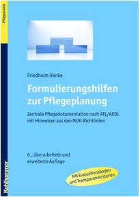 formulierungshilfen zur pflegeplanung zentrale pflegedokumentation nach atl aedl mit hinweisen aus den mdk richtlinien friedhelm henke - Pflegeanamnese Muster