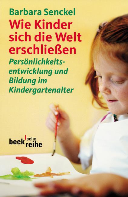 Wie Kinder sich die Welt erschließen: Persönlichkeitsentwicklung und Bildung im Kindergartenalter - Barbara Senckel