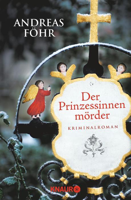 Der Prinzessinnenmörder: Kriminalroman - Andreas Föhr
