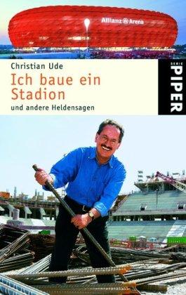Ich baue ein Stadion: und andere Heldensagen - Christian Ude