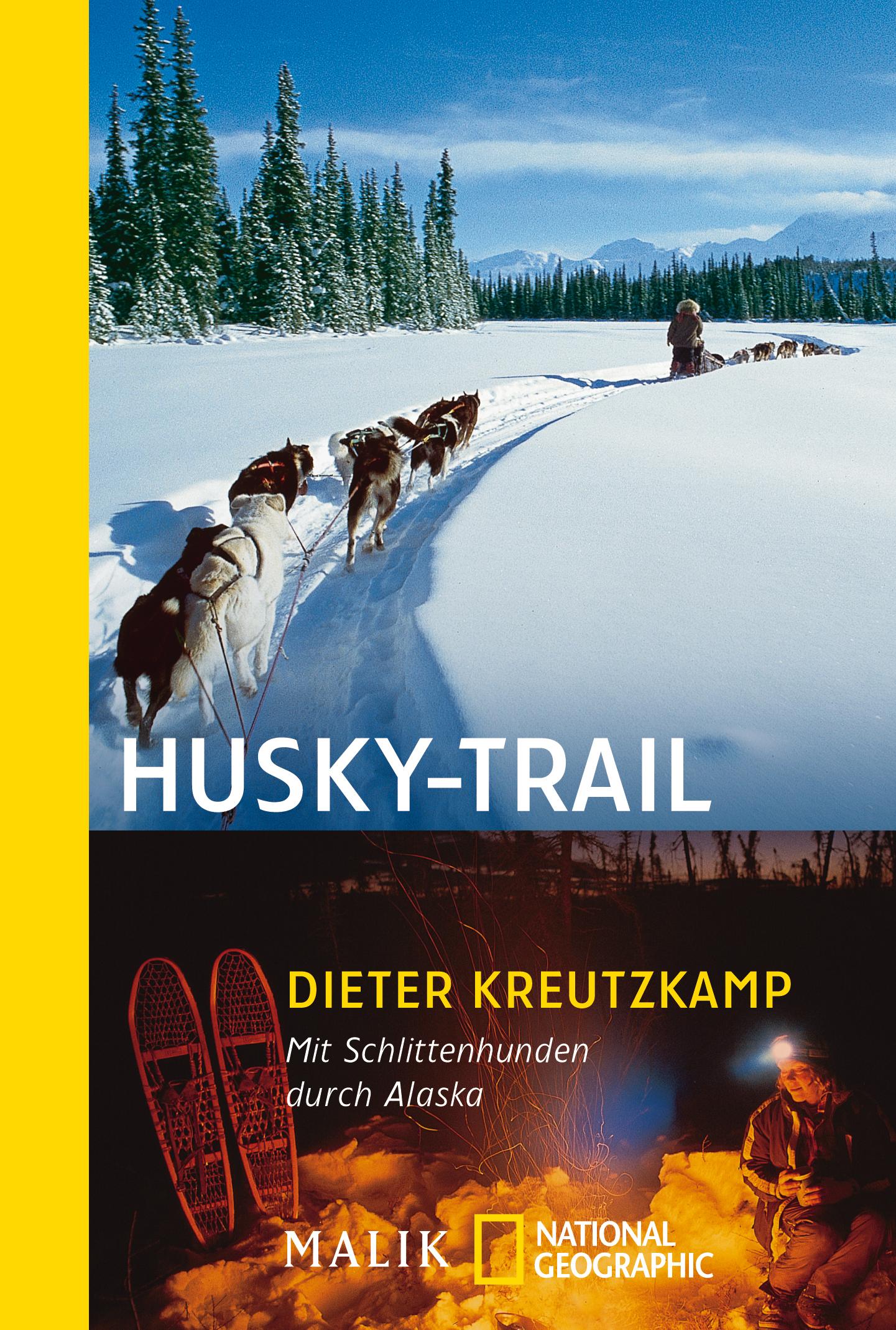 Husky-Trail: Mit Schlittenhunden durch Alaska - Dieter Kreutzkamp