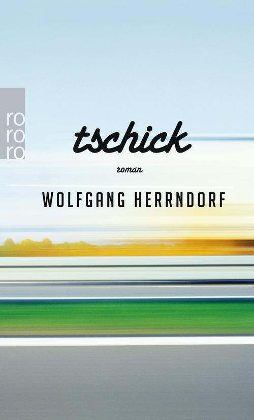 Tschick - Wolfgang Herrndorf [Taschenbuch]