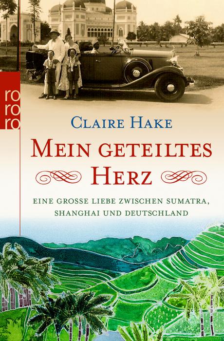 Mein geteiltes Herz: Eine große Liebe zwischen Sumatra, Shanghai und Deutschland - Claire Hake