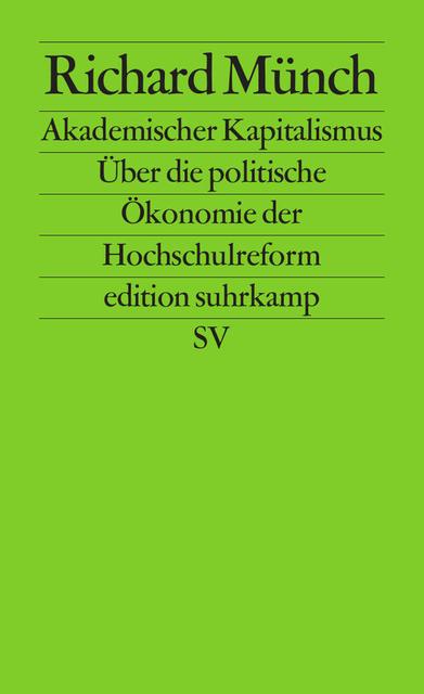 Akademischer Kapitalismus: Über die politische Ökonomie der Hochschulreform (edition suhrkamp) - Richard Münch
