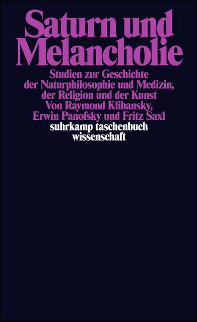 Saturn und Melancholie: Studien zur Geschichte der Naturphilosophie und Medizin, der Religion und der Kunst (suhrkamp ta