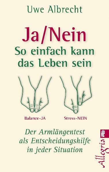 Ja/nein - So einfach kann das Leben sein: Der Armlängentest als Entscheidungshilfe in jeder Situation - Uwe Albrecht