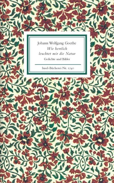 Wie herrlich leuchtet mir die Natur: Gedichte und Bilder (Insel Bücherei) - Johann Wolfgang Goethe
