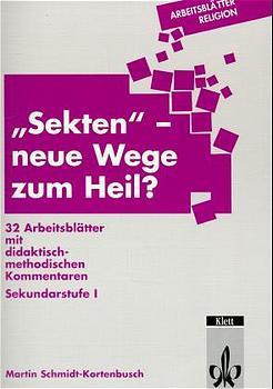 Arbeitsblätter Religion. ´ Sekten´, neue Wege zum Heil?: 32 Arbeitsblätter mit didaktisch-methodischen Kommentaren. Sekundarstufe I