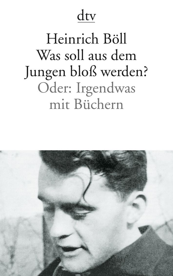 Was soll aus dem Jungen bloß werden?: Oder: Irgendwas mit Büchern - Heinrich Böll