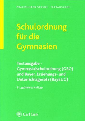 Schulordnung für die Gymnasien: Textausgabe-Gymnasialschulordnung (GSO) und Bayer. Erziehungs- und Unterrichtsgesetz (BayEUG)