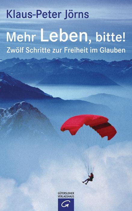 Mehr Leben, bitte!: Zwölf Schritte zur Freiheit im Glauben - Klaus-Peter Jörns