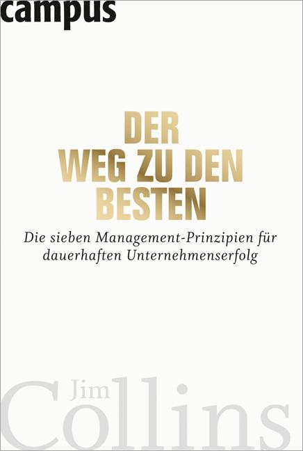 Der Weg zu den Besten: Die sieben Management-Prinzipien für dauerhaften Unternehmenserfolg - Jim Collins