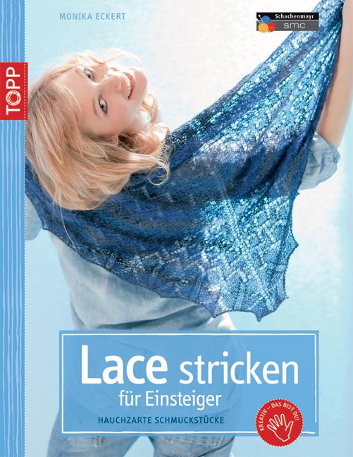 Lace stricken für Einsteiger: Hauchzarte Schmuckstücke - Monika Eckert