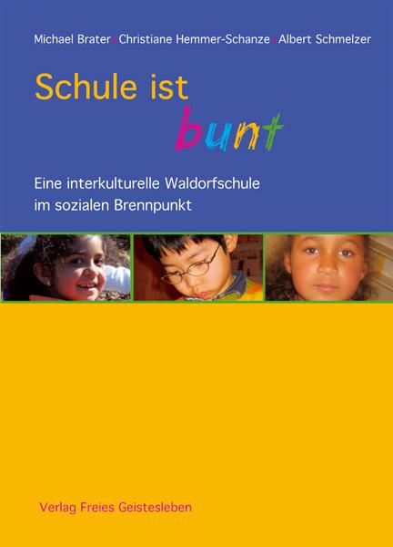 Schule ist bunt: Eine interkulturelle Waldorfsc...