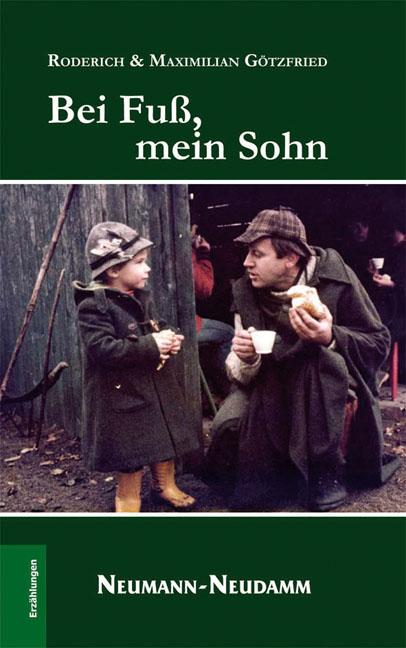 Bei Fuß mein Sohn... - Roderich Götzfried